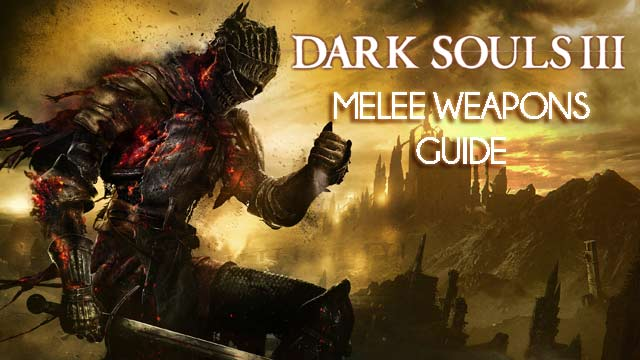 dark souls 3 melee weapons location guide