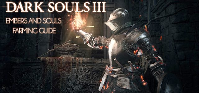 Dark Souls 3 Guide: How To Easily Farm Embers and Souls