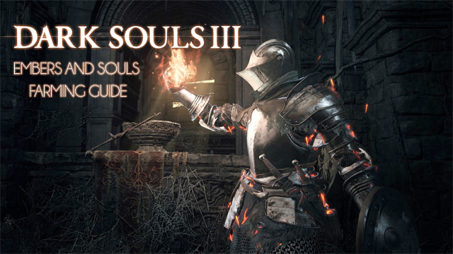 dark souls 3 embers and souls farming guide