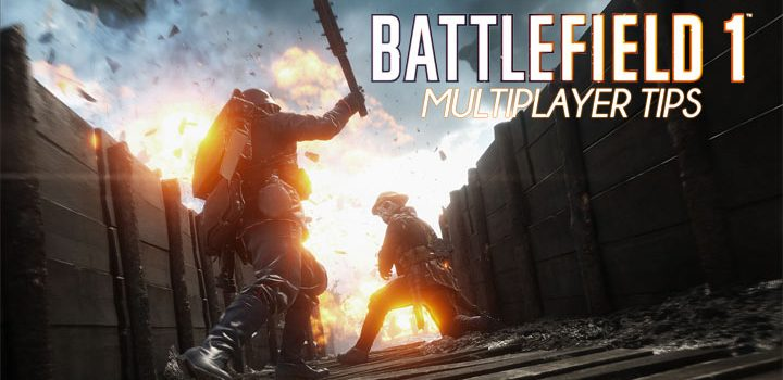 Battlefield 1 multiplayer tips: How to boost your XP and be an asset to your team