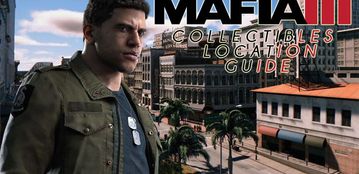Mafia 3 Collectibles Location Guide