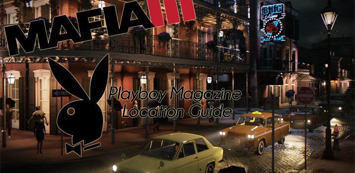 Mafia 3 Playboy Locations Guide – Where To Find All 50 Editions