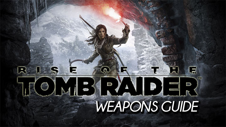 Rise Of The Tomb Raider Weapons Upgrade And Stats Guide (PS4, Xbox One)